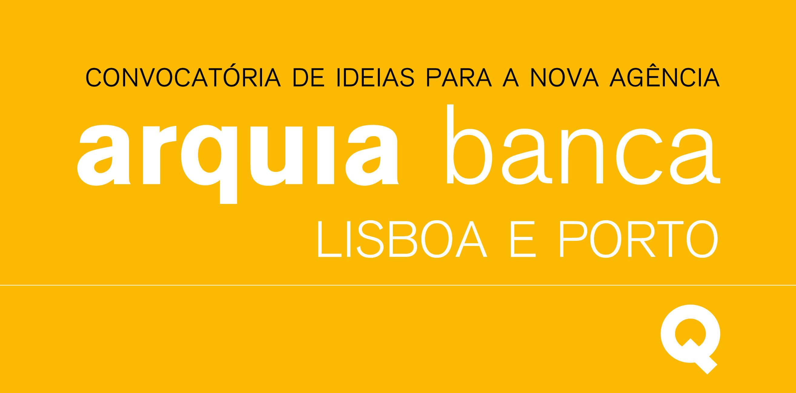 Concursos para os projectos das agências da Arquia Banca em Lisboa e no Porto