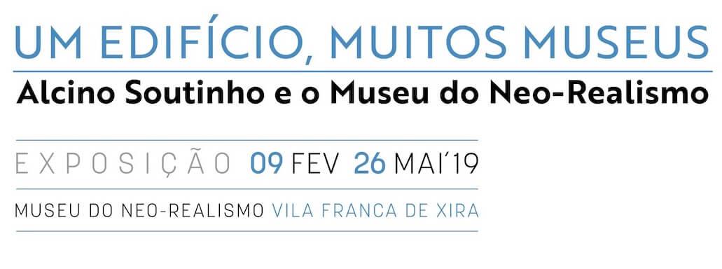 """Exposição """"Um edifício, muitos museus. Alcino Soutinho e o Museu do Neo-Realismo"""""""