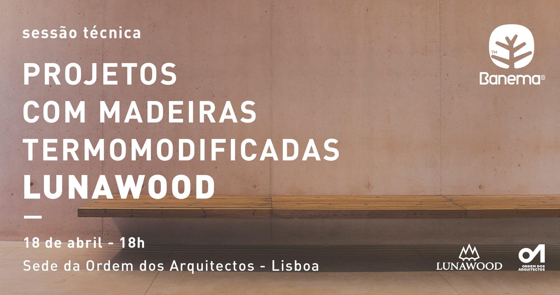 Sessão Técnica: Projetos com madeiras termomodificadas Lunawood®