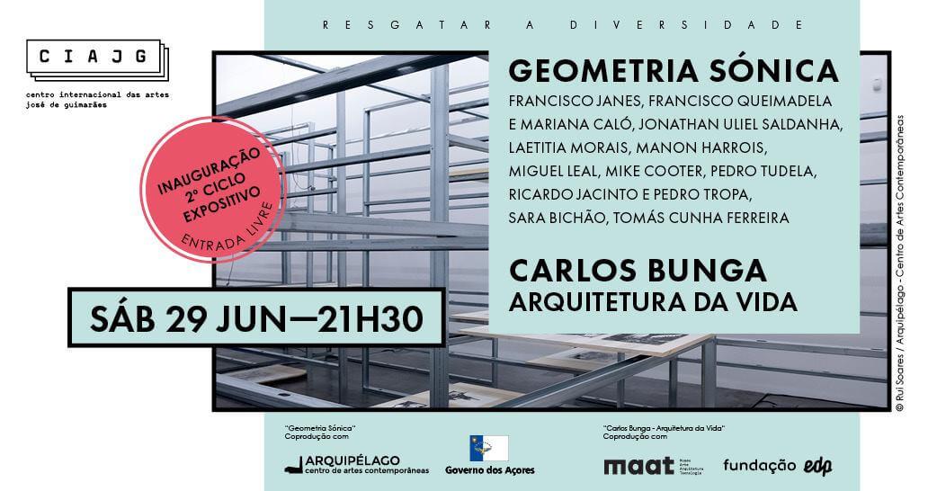 'Geometria Sónica' e 'Carlos Bunga – Arquitetura da Vida'