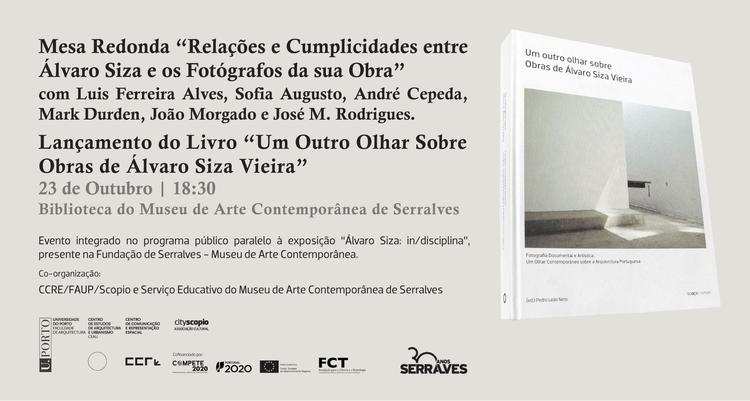 Mesa Redonda 'Relações e Cumplicidades entre Álvaro Siza e os Fotógrafos da sua Obra'