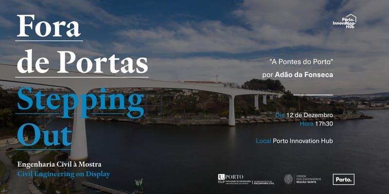 """Ciclo Inovação Fora de Portas  """"As Pontes do Porto"""" por Adão da Fonseca"""