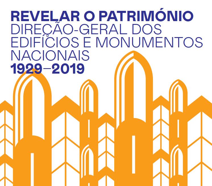 Encontro Revelar o Património Direção-Geral dos Edifícios e Monumentos Nacionais 1929-2019