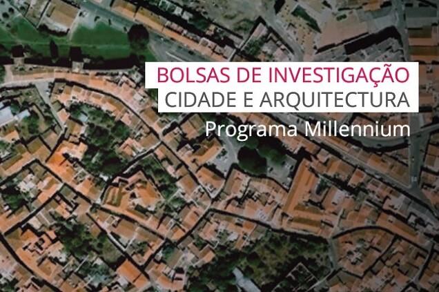 """3ª edição do Programa Millennium Bolsas de Investigação """"Cidade e Arquitetura"""""""
