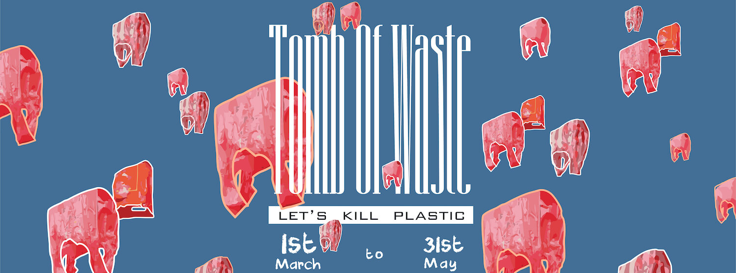 TOMB OF WASTE – Let's kill plastic!
