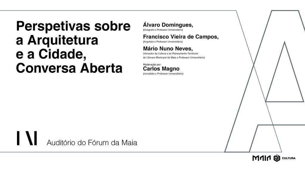 """""""Perspetivas sobre a Arquitetura e a Cidade, Conversa Aberta"""""""