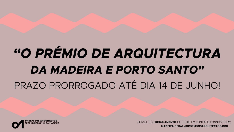 Prémio de Arquitectura da Madeira e Porto Santo – prorrogação de prazo